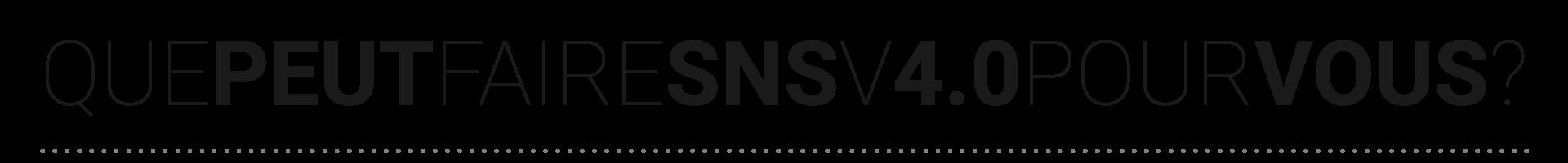 Que peut faire SNS V4.0 pour vous ?